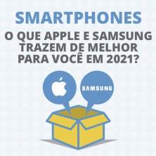 Smartphones: o que Apple e Samsung trazem de melhor para você em 2021?